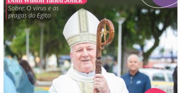 """Arcebispo Dom Wilson Tadeu Jönck –  """"O vírus e as pragas do Egito"""""""
